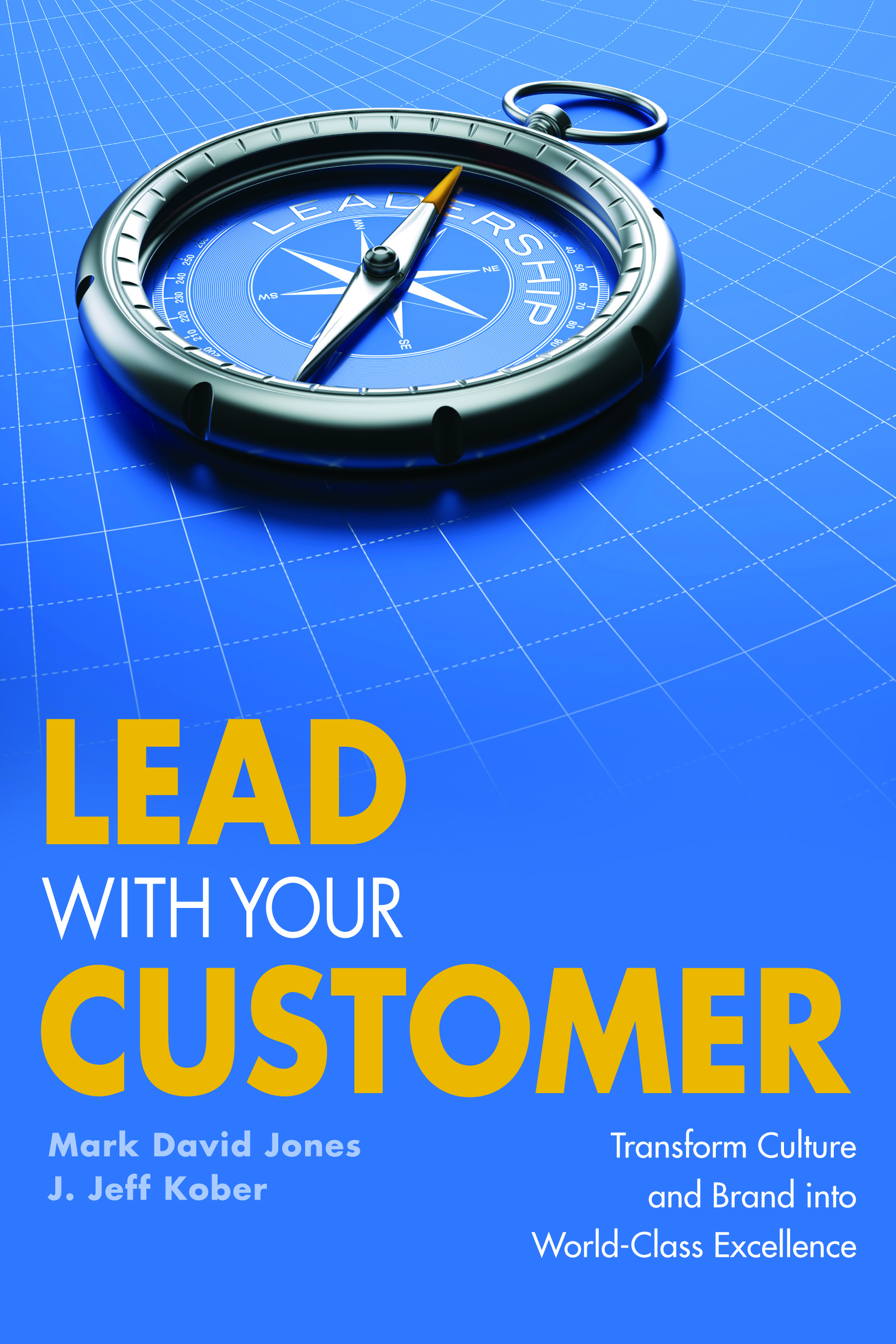 Lead With Your Customer: Transform Culture and Brand into World Class Excellence