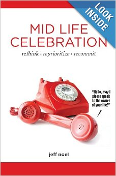 Mid Life Celebration: Rethink, Reprioritize, Recommit--by Jeff Noel.